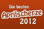Die besten Aprilscherze 2012