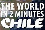 Die Welt in zwei Minuten: Chile