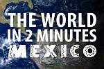 Die Welt in zwei Minuten: Mexiko